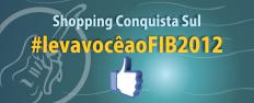 Shopping Conquista Sul leva você    ao FIB 2012!