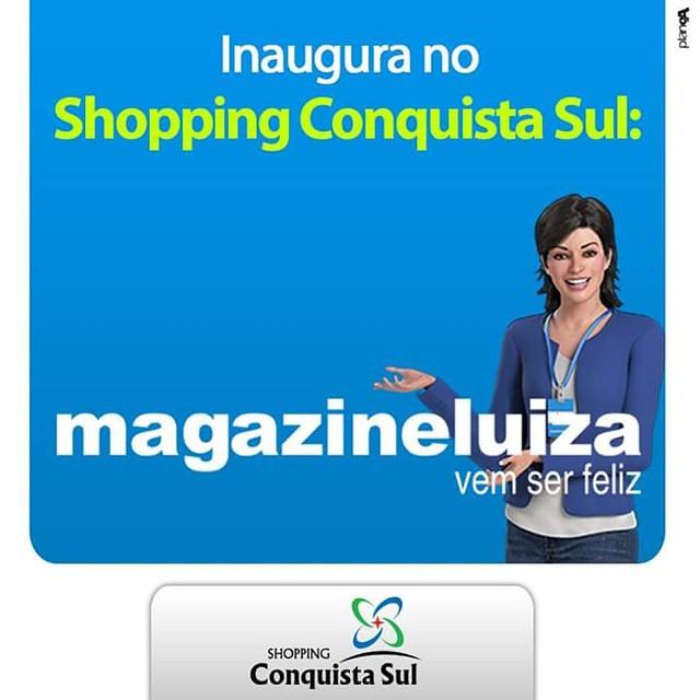Inaugura hoje no Shopping Conquista Sul o Magazine  Luiza