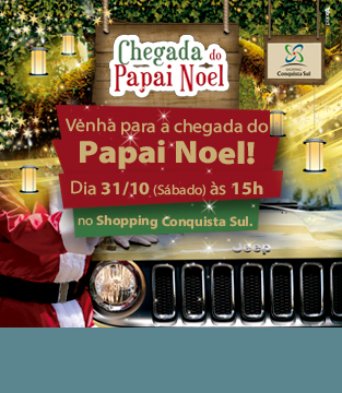 Chegada do Papai Noel no Shopping Conquista Sul