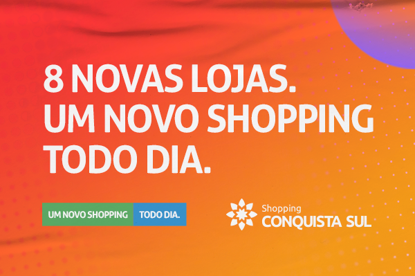 8 novas lojas no Conquista Sul