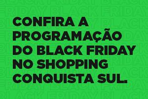 Três dias de Black Friday no Conquista Sul – 24h sem fechar!