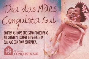 Compre online no Dia das Mães Conquista Sul