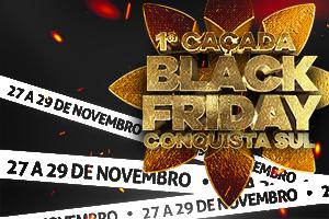 1ª Caçada Black Friday Conquista Sul